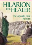 Hilarion The Healer; the Apostle Paul Reborn