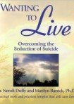 Wanting to Live: Overcoming the Seduction of Suicide